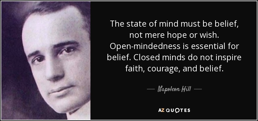 quote-the-state-of-mind-must-be-belief-not-mere-hope-or-wish-open-mindedness-is-essential-napoleon-hill-81-3-0339